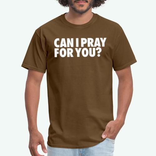 CAN I PRAY FOR YOU - Men's T-Shirt