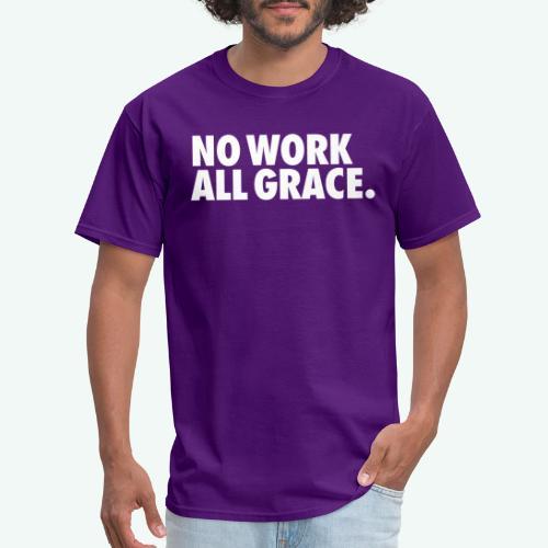 NO WORK ALL GRACE - Men's T-Shirt