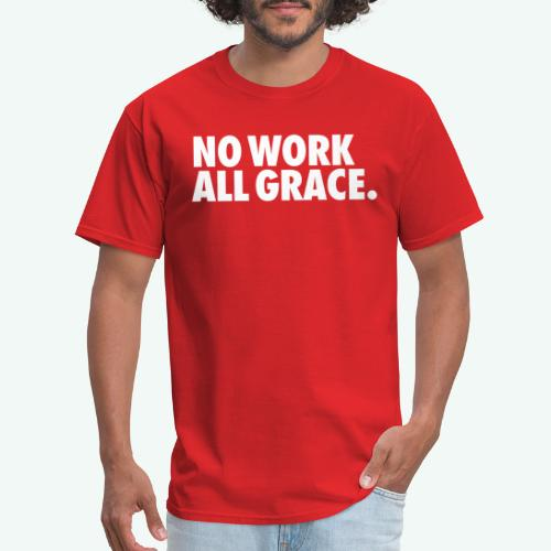NO WORK ALL GRACE - Men's T-Shirt
