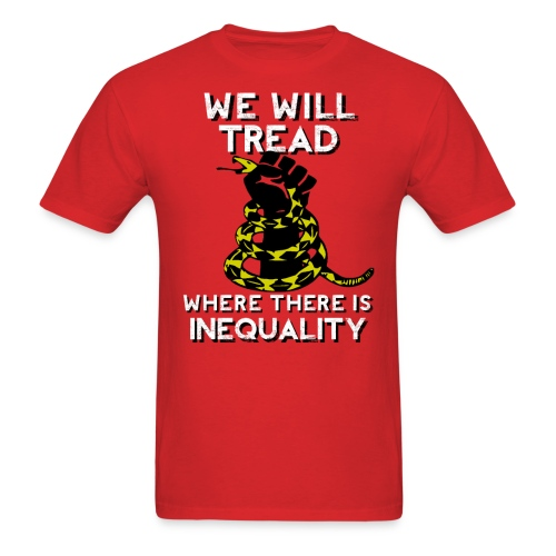 We Will Tread Where There Is Inequality! - Men's T-Shirt