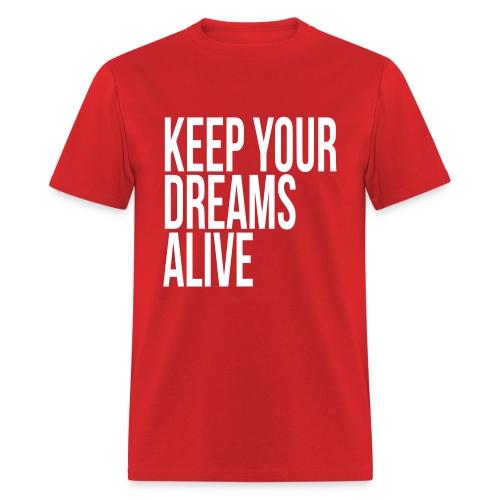 Keep Your Dreams Alive - Men's T-Shirt