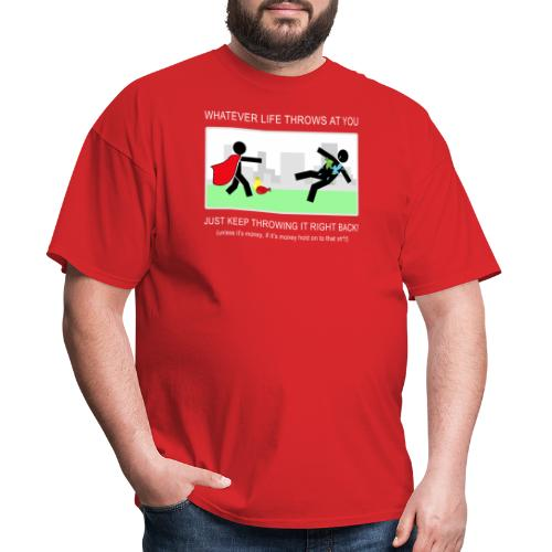 No Matter What Life Throws at You - Men's T-Shirt