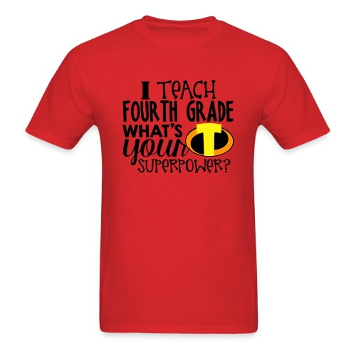 I Teach Fourth Grade What's Your Superpower - Men's T-Shirt