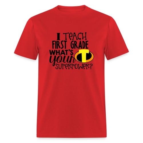I Teach First Grade What's Your Superpower Teacher - Men's T-Shirt
