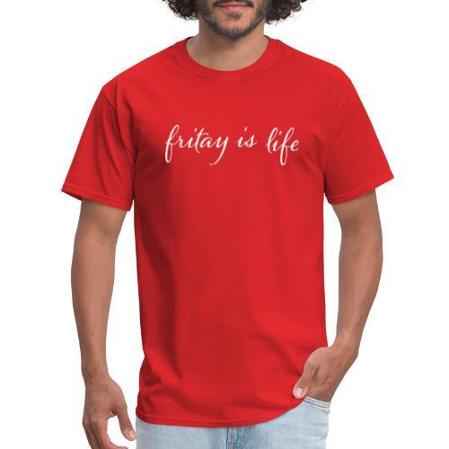 Fritay Is Life - Men's T-Shirt