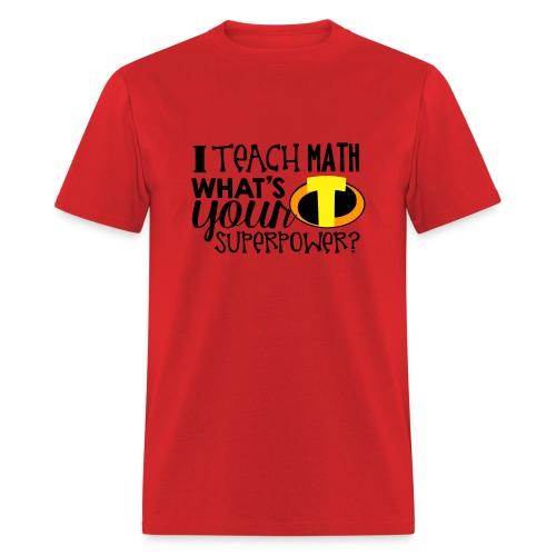 I Teach Math What's Your Superpower - Men's T-Shirt