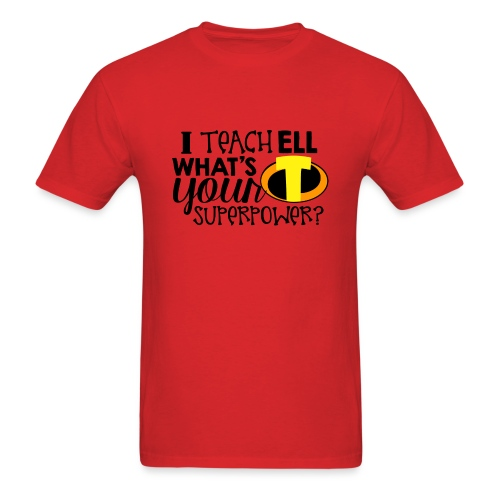 I Teach ELL What's Your Superpower - Men's T-Shirt