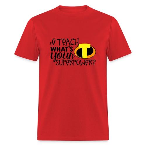 I Teach What's Your Superpower Teacher T-Shirts - Men's T-Shirt