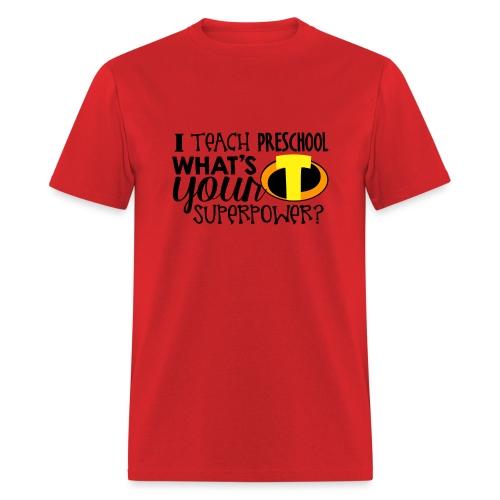 I Teach Preschool What's Your Superpower Teacher - Men's T-Shirt