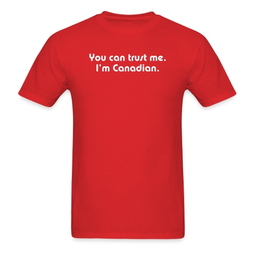 You can trust me I m Canadian - Men's T-Shirt