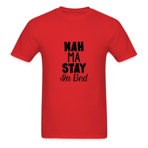 Na Ma Stay In Bed - Men's T-Shirt