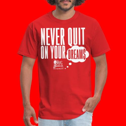 Never Quit On Your Dreams Big Bailey White Art - Men's T-Shirt