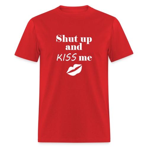 Shut Up and Kiss me - Men's T-Shirt