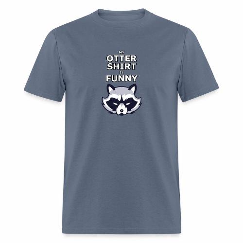 My Otter Shirt Is Funny - Men's T-Shirt