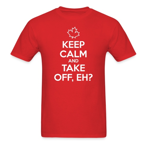 Keep Calm and Take Off Eh - Men's T-Shirt