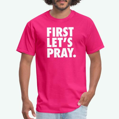 FIRST LET S PRAY - Men's T-Shirt