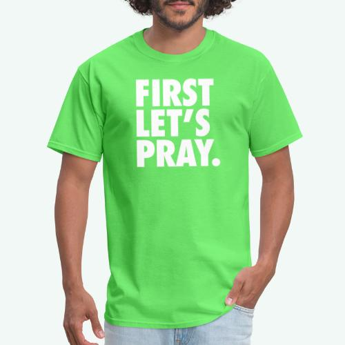 FIRST LET S PRAY - Men's T-Shirt