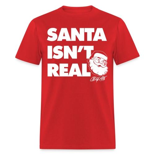 Santa Isn t Real - Men's T-Shirt