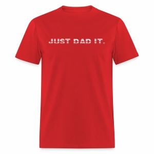JUST DAD IT. - Men's T-Shirt