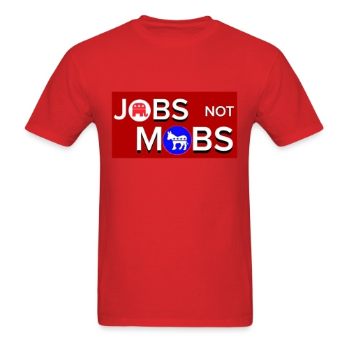 Jobs not mobs - Men's T-Shirt