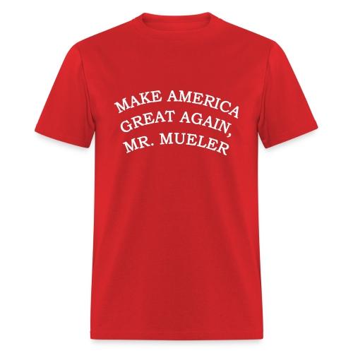MAKE AMERIICA GREAT AGAIN, MR. MUELLER. - Men's T-Shirt