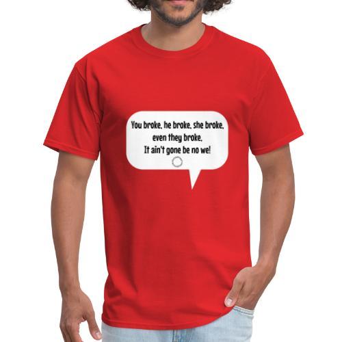 Broke? No not me Tee! - Men's T-Shirt