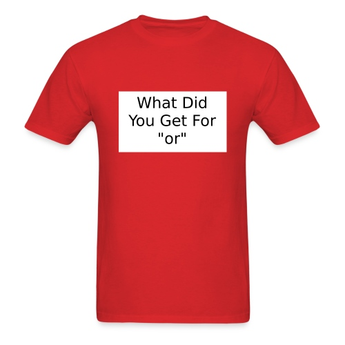 What did you get for or Tee - Men's T-Shirt