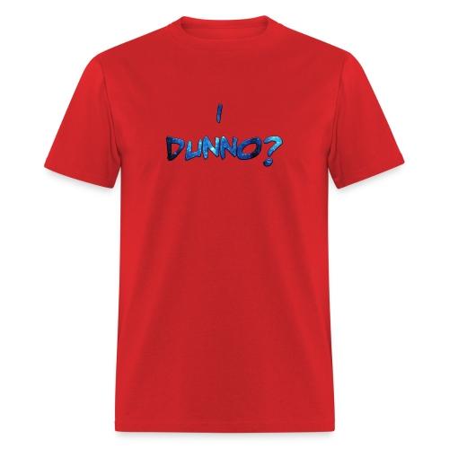 I Dunno? - Men's T-Shirt