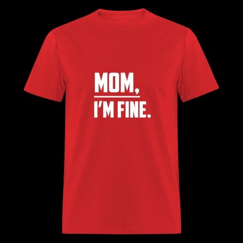 Mom, I'm Fine T-Shirt for those who love their Mom - Men's T-Shirt
