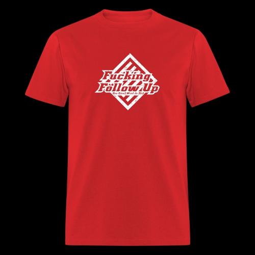 Fucking Follow Up - Men's T-Shirt