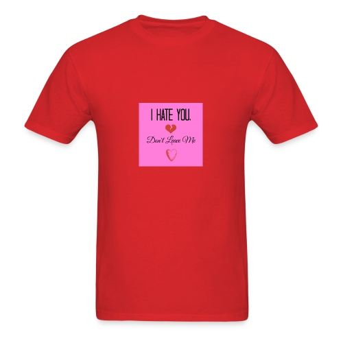 I HATE YOU, DON'T LEAVE ME! - Men's T-Shirt