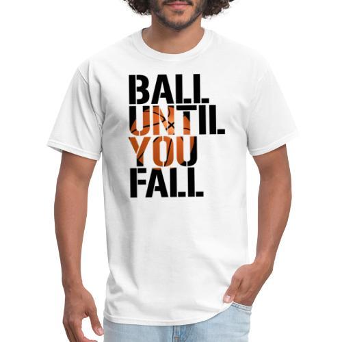 Ball Until You Fall Hoops basketball - Men's T-Shirt