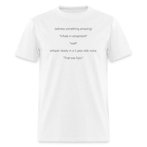 That was Epic! - Men's T-Shirt
