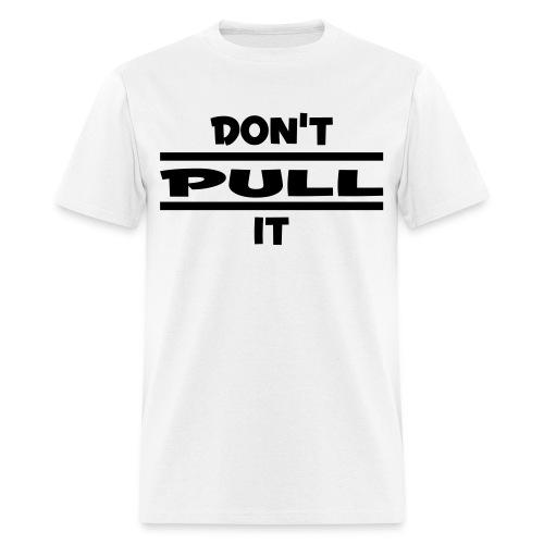 dont pull it - Men's T-Shirt