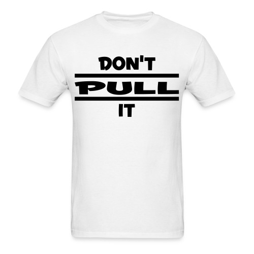 dont pull it - Men's T-Shirt