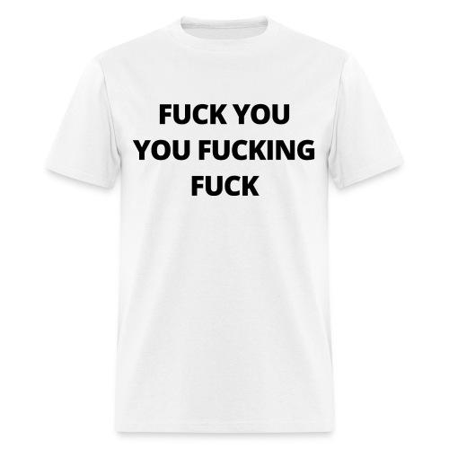 FUCK YOU YOU FUCKING FUCK - Men's T-Shirt