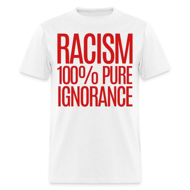 RACISM 100% PURE IGNORANCE