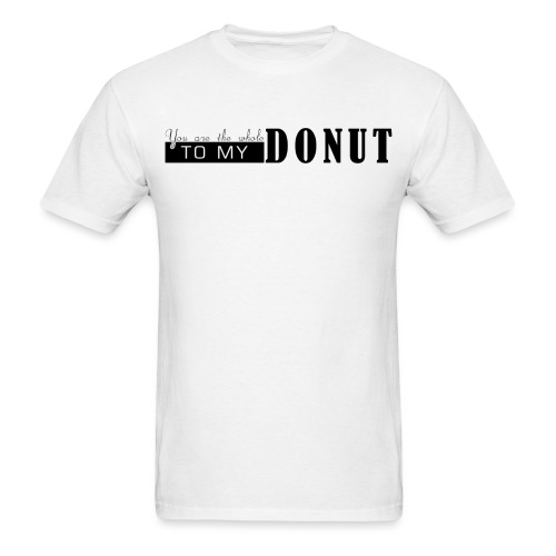 Whole to My Donut - Men's T-Shirt