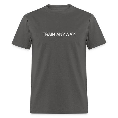 TRAIN ANYWAY - Men's T-Shirt