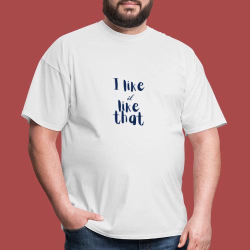 I Like It - Men's T-Shirt
