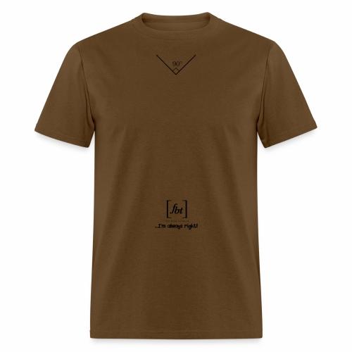 I'm always right! [fbt] - Men's T-Shirt