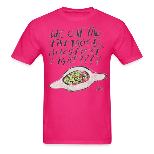 We Eat the Tatooed Ones First - Men's T-Shirt
