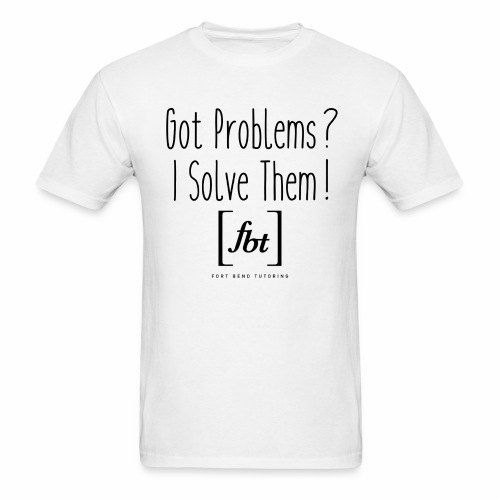 Got Problems? I Solve Them! - Men's T-Shirt