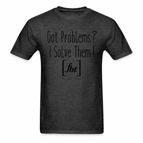 Got Problems? I Solve Them! - Men's T-Shirt