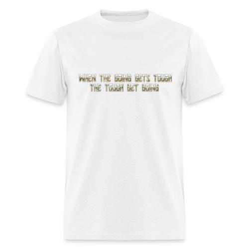 When the going gets tough.... - Men's T-Shirt