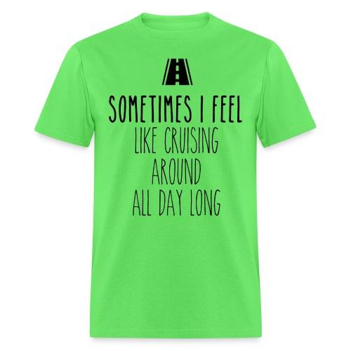 Sometimes I feel like I cruising around all day - Men's T-Shirt