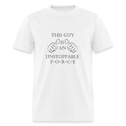 Unstoppable Force - Men's T-Shirt