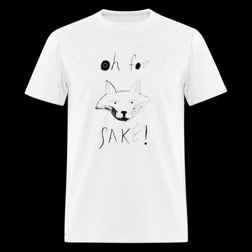 Oh For Fucks Sake - Men's T-Shirt