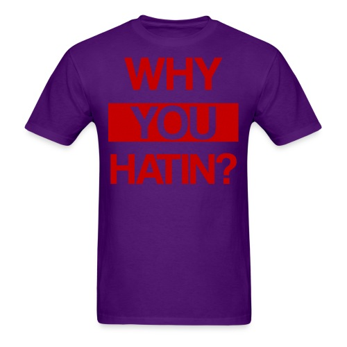 WHY YOU HATIN - Men's T-Shirt
