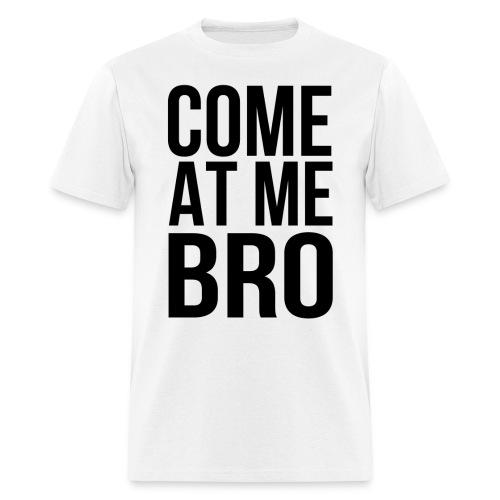 comeatmebro - Men's T-Shirt